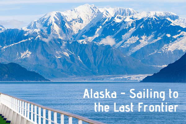 Alaska – Sailing to the Last Frontier