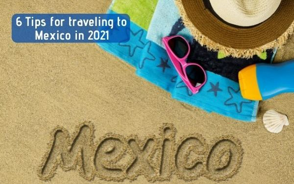 Traveling to Mexico in 2021